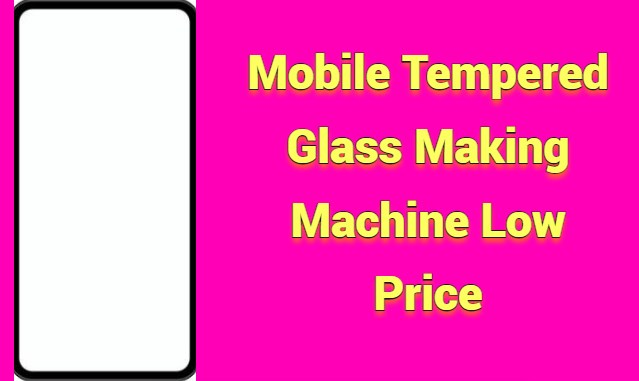 Mobile Tempered Glass Making Machine